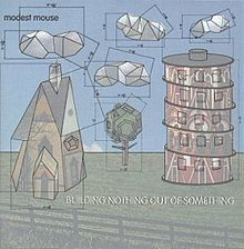 "Modest Mouse- ""Building Nothing Out of Something"" (2000)"